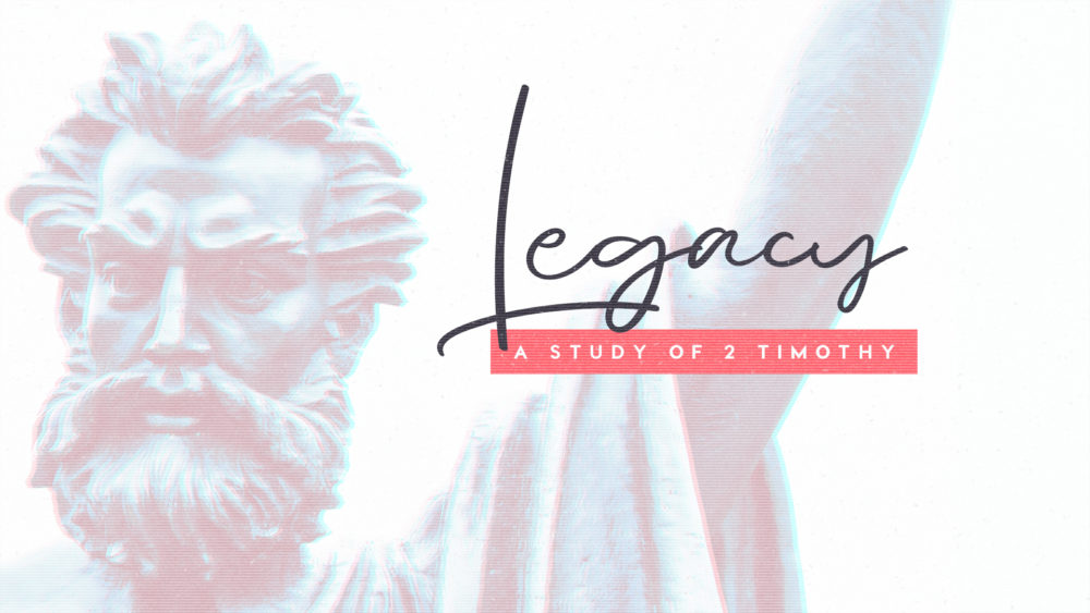 Legacy: A Study of 2 Timothy
